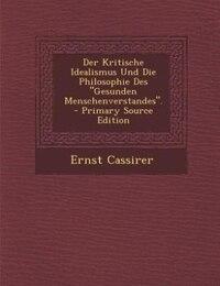 """Der Kritische Idealismus Und Die Philosophie Des """"Gesunden Menschenverstandes"""". - Primary Source…"""