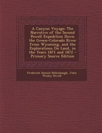 A Canyon Voyage: The Narrative of the Second Powell Expedition Down the Green-Colorado River from…