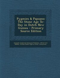 Pygmies & Papuans: The Stone Age To-Day in Dutch New Guinea