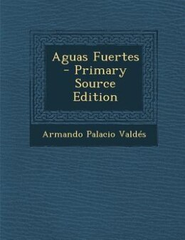 Book Aguas Fuertes - Primary Source Edition by Armando Palacio Valdés