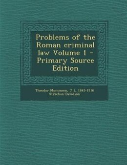 Book Problems of the Roman criminal law Volume 1 - Primary Source Edition by Theodor Mommsen