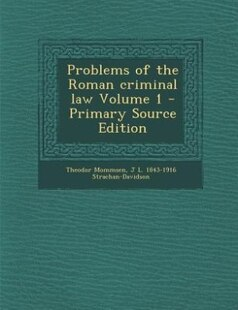 Problems of the Roman criminal law Volume 1 - Primary Source Edition