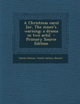 Book A Christmas carol [or, The miser's warning; a drama in two acts] by Charles Dickens