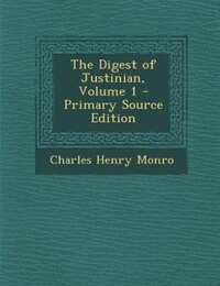 The Digest of Justinian, Volume 1 - Primary Source Edition