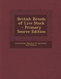British Breeds of Live Stock - Primary Source Edition