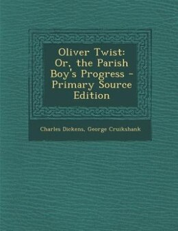 Book Oliver Twist: Or, the Parish Boy's Progress - Primary Source Edition by Charles Dickens