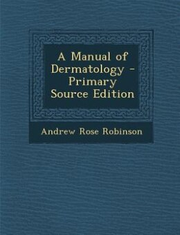 Book A Manual of Dermatology - Primary Source Edition by Andrew Rose Robinson