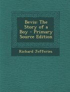 Bevis: The Story of a Boy - Primary Source Edition