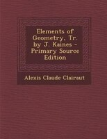 Elements of Geometry, Tr. by J. Kaines - Primary Source Edition