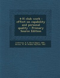 4-H club work: effect on capability and personal quality - Primary Source Edition