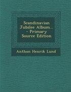 Scandinavian Jubilee Album... - Primary Source Edition