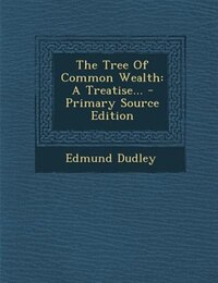 The Tree Of Common Wealth: A Treatise... - Primary Source Edition