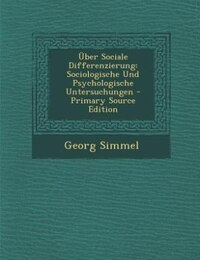 Über Sociale Differenzierung: Sociologische Und Psychologische Untersuchungen - Primary Source…