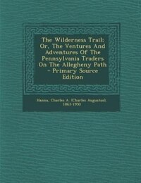 The Wilderness Trail; Or, The Ventures And Adventures Of The Pennsylvania Traders On The Allegheny…