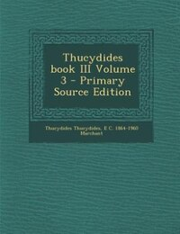 Thucydides book III Volume 3 - Primary Source Edition