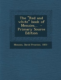 "The ""Red and white"" book of Menzies...  - Primary Source Edition"