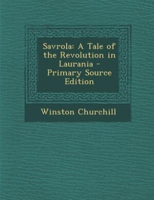 Savrola: A Tale of the Revolution in Laurania by Winston Churchill