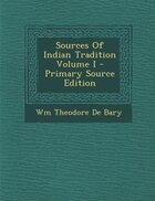 Sources Of Indian Tradition Volume I - Primary Source Edition