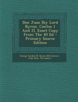 Book Don Juan [by Lord Byron. Cantos 1 And 2]. Exact Copy From The 40 Ed by George Gordon N. Byron (6th baron.)