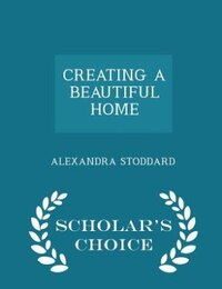 CREATING A BEAUTIFUL HOME  - Scholar's Choice Edition