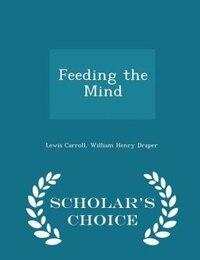 Feeding the Mind - Scholar's Choice Edition