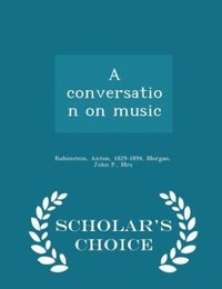 A conversation on music - Scholar's Choice Edition