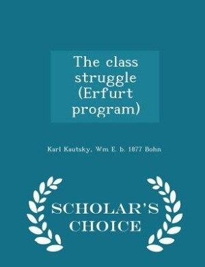 The class struggle (Erfurt program)  - Scholar's Choice Edition by Karl Kautsky