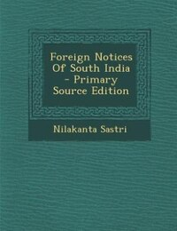 Foreign Notices Of South India - Primary Source Edition