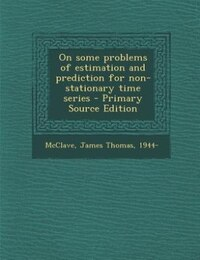 On some problems of estimation and prediction for non-stationary time series - Primary Source…