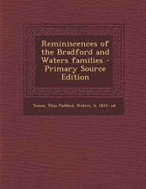 Reminiscences of the Bradford and Waters families - Primary Source Edition by Eliza Paddock Waters b. 1812- e Sisson
