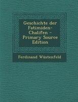 Geschichte der Fatimiden-Chalifen - Primary Source Edition