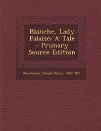Blanche, Lady Falaise; A Tale - Primary Source Edition