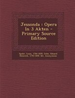 Jessonda: Opera In 3 Akten - Primary Source Edition