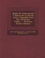 Bando De Gobernación Y Policia De La Isla De Cuba / Espedido [sic] Por Gerónimo Valdes... - Primary…