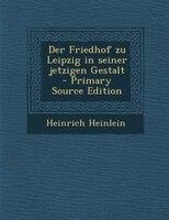 Der Friedhof zu Leipzig in seiner jetzigen Gestalt - Primary Source Edition