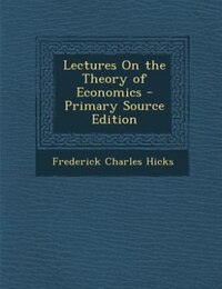 Lectures On the Theory of Economics - Primary Source Edition