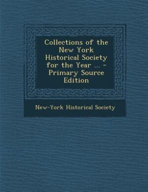 Collections of the New York Historical Society for the Year ... - Primary Source Edition by New-York Historical Society