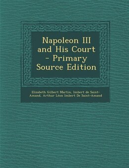 Book Napoleon III and His Court - Primary Source Edition by Elizabeth Gilbert Martin