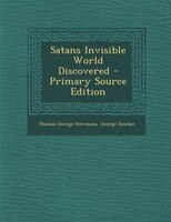 Satans Invisible World Discovered - Primary Source Edition