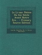 Le Li-sao: Poème Du Iiie Siècle Avant Notre Ère... - Primary Source Edition