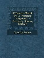 Clément Marot Et Le Psautier Huguenot