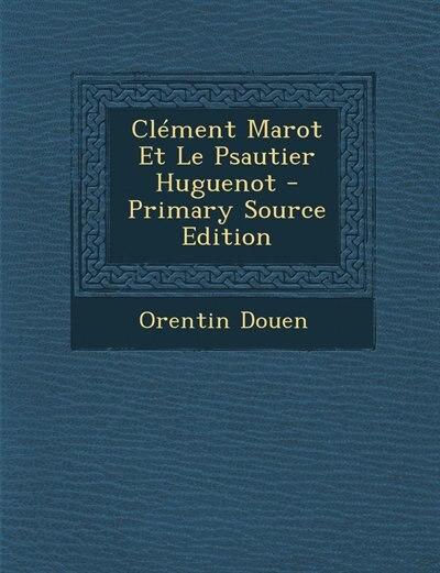 Clément Marot Et Le Psautier Huguenot by Orentin Douen