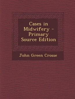 Book Cases in Midwifery - Primary Source Edition by John Green Crosse