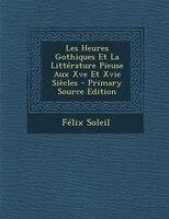 Les Heures Gothiques Et La Littérature Pieuse Aux Xve Et Xvie Siècles - Primary Source Edition