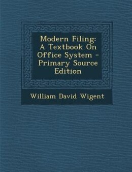 Book Modern Filing: A Textbook On Office System - Primary Source Edition by William David Wigent