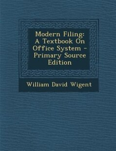 Modern Filing: A Textbook On Office System - Primary Source Edition