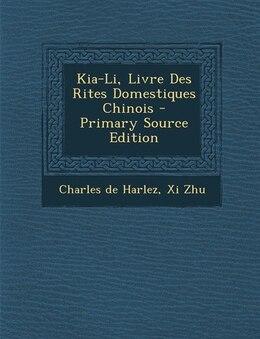 Book Kia-Li, Livre Des Rites Domestiques Chinois - Primary Source Edition by Charles de Harlez