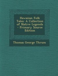 Hawaiian Folk Tales: A Collection of Native Legends - Primary Source Edition