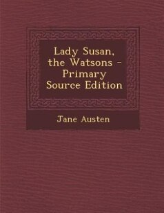 Lady Susan, the Watsons - Primary Source Edition