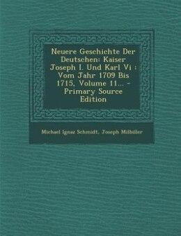Book Neuere Geschichte Der Deutschen: Kaiser Joseph I. Und Karl Vi : Vom Jahr 1709 Bis 1715, Volume 11… by Michael Ignaz Schmidt